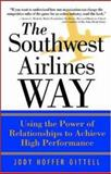 The Southwest Airlines Way : Using the Power of Relationships to Achieve High Performance, Gittell, Jody Hoffer, 0071396837