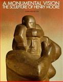 A Monumental Vision, John Hedgecoe and Henry Moore, 1556706839