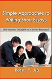Simple Approaches to Writing Short Essays, Peter Jia, 0595406831