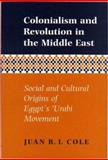 Colonialism and Revolution in the Middle East : Social and Cultural Origins of Egypt's Urabi Movement, Cole, Juan R., 0691056838