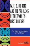 W.E.B. Du Bois and the Problems of the Twenty-First Century : An Essay on Africana Critical Theory, Rabaka, Reiland, 0739116835