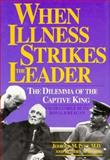 When Illness Strikes the Leader : The Dilemma of the Captive King, Post, Jerrold M. and Robins, Robert S., 0300056834