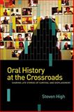 Oral History at the Crossroads : Life Stories of Survival and Displacement, High, Steven, 0774826835