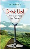 Drink Up!, Kathleen S., 1425936830