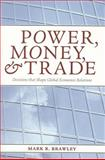 Power, Money, and Trade : Decisions That Shape Global Economic Relations, Brawley, Mark R., 1551116839