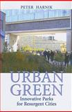 Urban Green : Innovative Parks for Resurgent Cities, Harnik, Peter, 1597266841