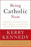 Being Catholic Now, Kerry Kennedy, 0307346846