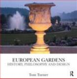 European Gardens : History, Philosophy and Design, Turner, Tom, 0415496845