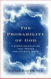 The Probability of God, Stephen D. Unwin, 0761526846
