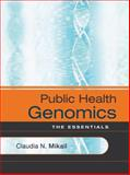 Public Health Genomics : The Essentials, Mikail, Claudia N., 0787986844