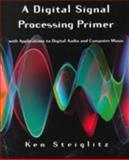 Digital Signal Processing Primer : With Applications to Digital Audio and Computer Music, Steiglitz, Ken, 0805316841