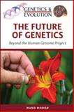 The Future of Genetics : Beyond the Human Genome Project, Hodge, Russ, 0816066841