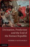 Divination, Prediction and the End of the Roman Republic, Santangelo, Federico, 1107026849