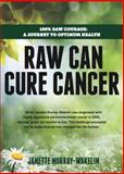 Raw Can Cure Cancer, Janette Murray-Wakelin, 1922036846