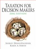 Taxation for Decision Makers 2006, Dennis-Escoffier, Shirley and Fortin, Karen, 0131496840