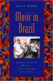 Music in Brazil : Experiencing Music, Expressing Culture, Murphy, John P., 0195166841