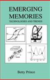 Emerging Memories : Technologies and Trends, Prince, Betty, 0792376846