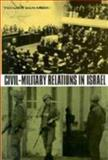 Civil-Military Relations in Israel, Ben-Meir, Yehuda, 0231096844