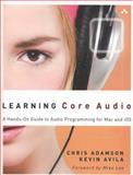 Learning Core Audio : A Hands-On Guide to Audio Programming for Mac and Ios, Lee, Mike and Avila, Kevin, 0321636848