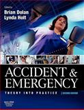 Accident and Emergency : Theory and Practice, Dolan, Brian and Holt, Lynda, 0702026840