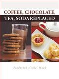 Coffee, Chocolate, Tea, Soda Replaced, Frederick Mickel Huck, 1491826843