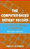 The Computer-Based Patient Record : An Essential Technology for Health Care, Committee on Improving the Patient Record, Institute of Medicine, 0309086841