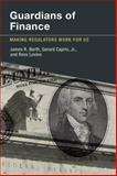Guardians of Finance : Making Regulators Work for Us, Barth, James R. and Caprio, Gerard, Jr., 0262526840