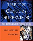 The 21st Century Supervisor : Nine Essential Skills for Frontline Leaders, Humphrey, Brad and Stokes, Jeff, 0787946842