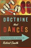 Doctrine That Dances : Bringing Doctrinal Preaching and Teaching to Life, Smith, Robert, 0805446842