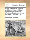 A Civil, Commercial, Political, and Literary History of Spain and Portugal by the Late Wyndham Beawes, In, Wyndham Beawes, 1140726846