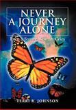 Never a Journey Alone, Terri R. Johnson, 1477116842