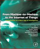 From Machine-to-Machine to the Internet of Things : Introduction to a New Age of Intelligence, Tsiatsis, Vlasios and Fikouras, Ioannis, 012407684X