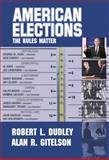 American Elections : The Rules Matter, Dudley, Robert L. and Gitelson, Alan R., 0321086848