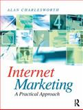 Internet Marketing : A Practical Approach, Charlesworth, Alan, 0750686847