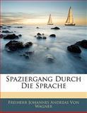 Spaziergang Durch Die Sprache, Freiherr Johannes Andreas Von Wagner, 1141256843