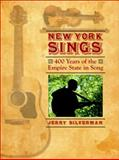 New York Sings : 400 Years of the Empire State in Song, Silverman, Jerry, 1438426844