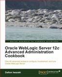 Oracle WebLogic Server 12c Advanced Administration Cookbook, Dalton Iwazaki, 184968684X
