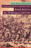 A 'Compassionate' Episode in Anglo-Ottoman History : British Relief to the '93 Refugees (1877-78), Hatip Dincyurek, Sena, 6054326848