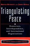 Triangulating Peace : Democracy, Interdependence, and International Organizations, Russett, Bruce M. and ONeal, John R., 039397684X