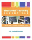 Substitute Teaching Essentials : A Veteran's Guide to Becoming a Great Substitute Teacher, Johnson, Genesis, 0536386846