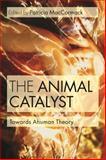 The Animal Catalyst : Toward Ahuman Theory, , 1472526848