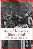 Aaron Hernandez: Shoot First!, William Russo, 1494236842