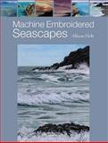 Machine Embroidered Seascapes, Alison Holt, 1844486842