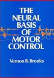 The Neural Basis of Motor Control, Brooks, Vernon B., 0195036840