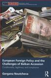 European Foreign Policy and the Challenges of Balkan Accession : Conditionality, Legitimacy and Compliance, Noutcheva, Gergana, 041559684X