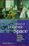 History of Domestic Space : Privacy and the Canadian Home, Ward, Peter, 0774806842