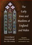 The Early Jews and Muslims of England and Wales, Elizabeth Caldwell Hirschman and Donald N. Yates, 0786476842