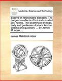 Essays on Fashionable Diseases the Dangerous Effects of Hot and Crouded [Sic] Rooms the Cloathing of Invalids Lady and Gentlemen Doctors and on Qu, James Makittrick Adair, 1170566847