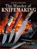 The Wonder of Knifemaking, Wayne Goddard, 1440216843
