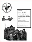 Field Manual FM 3-61. 1 Public Affairs Tactics, Techniques and Procedures October 2000, United States Government US Army, 1479236845